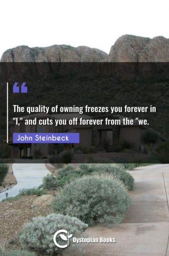 """The quality of owning freezes you forever in I and cuts you off forever from the we."""""""