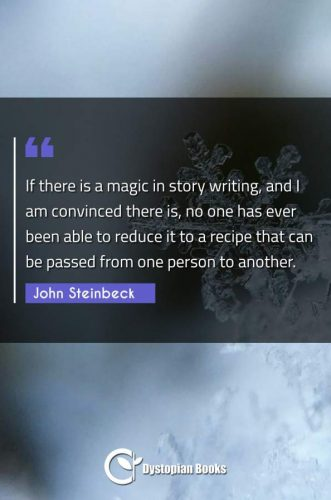 If there is a magic in story writing, and I am convinced there is, no one has ever been able to reduce it to a recipe that can be passed from one person to another.