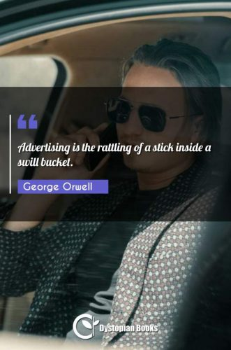 Advertising is the rattling of a stick inside a swill bucket.