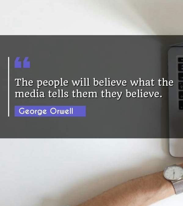 The people will believe what the media tells them they believe.