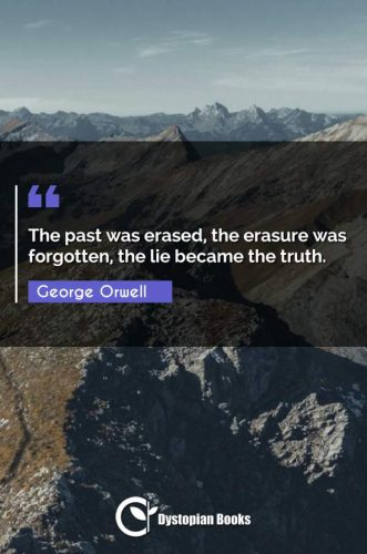 The past was erased, the erasure was forgotten, the lie became the truth.