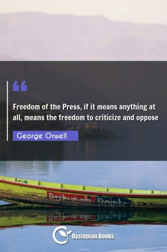 Freedom of the Press, if it means anything at all, means the freedom to criticize and oppose