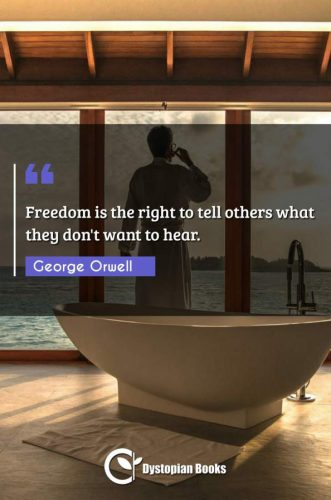 Freedom is the right to tell others what they don't want to hear.