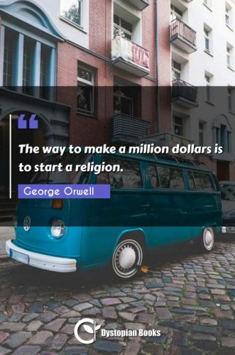 The way to make a million dollars is to start a religion.