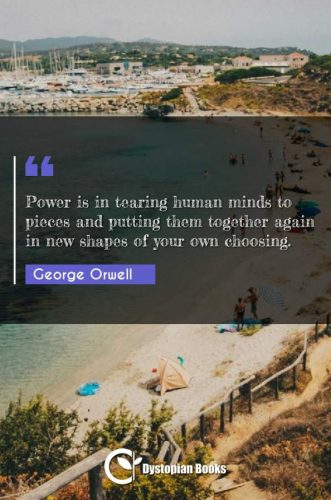 Power is in tearing human minds to pieces and putting them together again in new shapes of your own choosing.