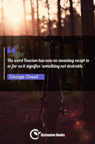 The word Fascism has now no meaning except in so far as it signifies 'something not desirable.'