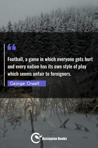 Football, a game in which everyone gets hurt and every nation has its own style of play which seems unfair to foreigners.